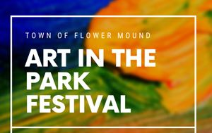 colorful graphic saying Town of Flower Mound Art in the Park Festival